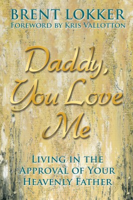 Daddy, You Love Me Living in the Approval of Your Heavenly Father by Brent Lokker from Bookbaby in Religion category