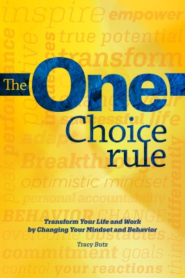 The One Choice Rule: Transform Your Life and Work By Changing Your Mindset and Behavior