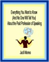 Everything You Want to Know About the Paid Profession of Speaking - (And No One Will Tell You) by Judi Moreo from  in  category