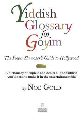 Yiddish Glossary for Goyim The Power Shmoozer's Guide to Hollywood by Noe Gold from Bookbaby in General Novel category