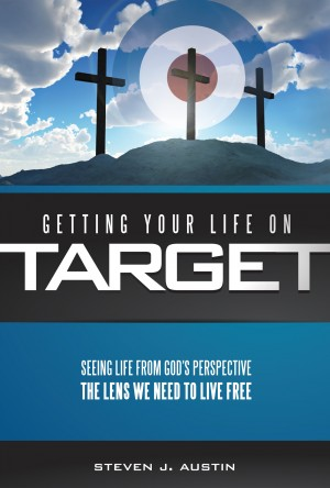 Getting Your LIfe On Target Seeing Life From God's Perspective: The Lens We Need To Live Free by Steven J. Austin from Bookbaby in Religion category