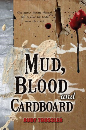Mud, Blood and Cardboard One Man's Journey To Find The Truth About The Truth by Rudy Trussler from Bookbaby in Religion category