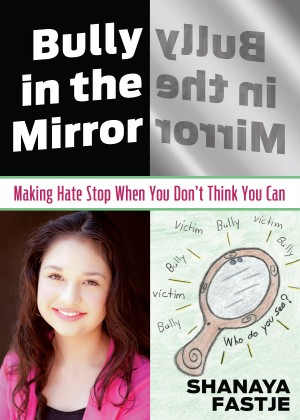 Bully in the Mirror Making Hate Stop When You Don't Think You Can by Shanaya Fastje from Bookbaby in Lifestyle category