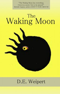The Waking Moon  by D.E. Weipert from Bookbaby in Teen Novel category