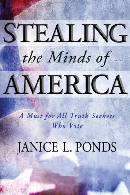 Stealing the Minds of America A Must for All Truth Seekers Who Vote by Janice L. Ponds from Bookbaby in Politics category
