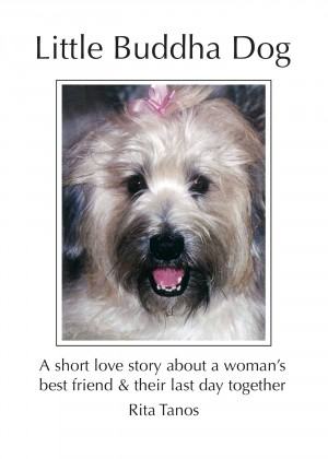Little Buddha Dog A Short Love Story About A Woman's Best Friend & Their Last Day Together by Rita Tanos from  in  category