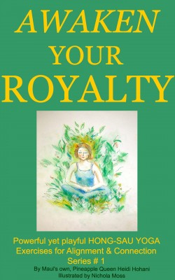 Awaken Your Royalty with Hong-Sau Yoga Powerful yet playful Hong-Sau Yoga Exercises for Alignment & Connection Series  by Heidi Hohani from Bookbaby in Lifestyle category