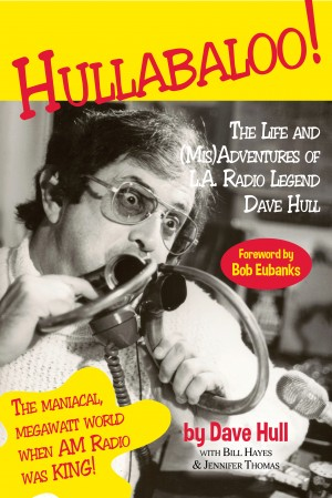 Hullabaloo! - The Life and (Mis)Adventures of L.A. Radio Legend Dave Hull by Dave Hull from Bookbaby in Autobiography & Biography category