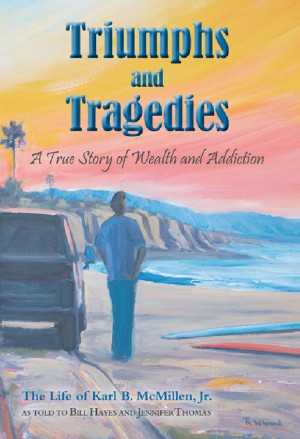 Triumphs and Tragedies - A True Story of Wealth and Addiction by Karl B. McMillen, Jr. from Bookbaby in Autobiography & Biography category