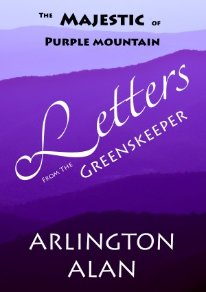 The Majestic of Purple Mountain Letters from the Greenskeeper by Arlington Alan from Bookbaby in General Novel category