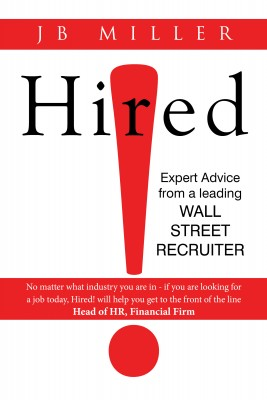 Hired! Expert Advice From A Leading Wall Street Recruiter by J.B. Miller from Bookbaby in Business & Management category
