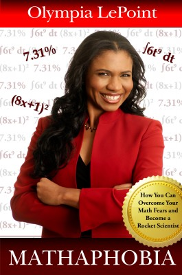 Mathaphobia - How You Can Overcome Your Math Fears and Become a Rocket Scientist by Olympia LePoint from Bookbaby in General Novel category