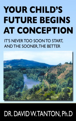 Your Child's Future Begins at Conception - It's Never Too Soon to Start, and the Sooner, the Better by Dr. David Tanton from Bookbaby in Family & Health category