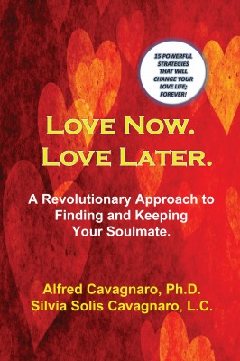 Love Now. Love Later - A Revolutionary Approach to Finding and Keeping Your Soulmate by Alfred Cavagnaro from Bookbaby in Romance category