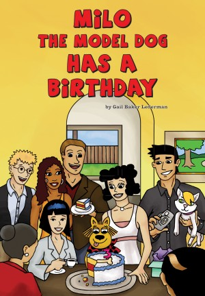 Milo the Model Dog Has a Birthday Party by Gail Baker Lederman from Bookbaby in Teen Novel category