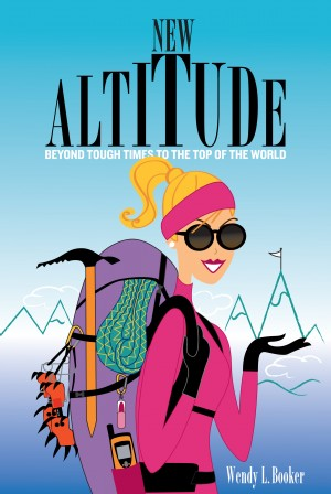 New Altitude - Beyond Tough Times to the Top of the World by Wendy L. Booker from Bookbaby in Autobiography & Biography category