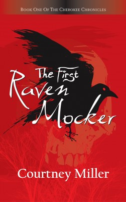 The First Raven Mocker - Book One of the Cherokee Chronicles by Courtney Miller from Bookbaby in History category