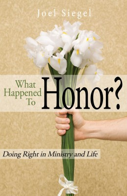What Happened To Honor? - Doing Right In Ministry & Life by Joel Siegel from Bookbaby in General Novel category