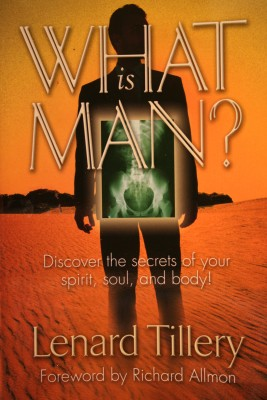 What Is Man? Discover the secrets of your spirit, soul and body. by Lenard Tillery from Bookbaby in Religion category