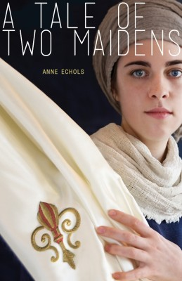 A Tale of Two Maidens by Anne Echols from Bookbaby in General Novel category