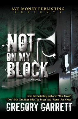 Not On My Block by Gregory Garrett from Bookbaby in General Novel category