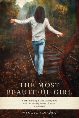 The Most Beautiful Girl - A True Story of a Dad, a Daughter and the Healing Power of Music by Tamara Saviano from Bookbaby in Autobiography & Biography category