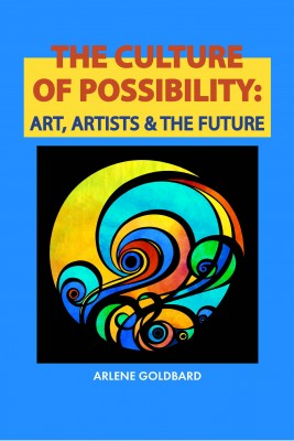 The Culture of Possibility - Art, Artists & The Future by Arlene Goldbard from Bookbaby in Art & Graphics category