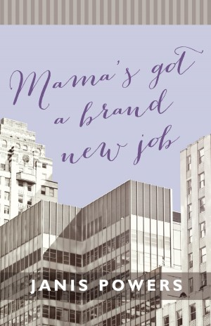 Mama's Got a Brand New Job by Janis Powers from Bookbaby in General Novel category