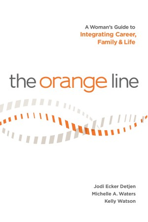 The Orange Line:  A Woman's Guide to Integrating Career, Family and Life by Jodi Ecker Detjen from Bookbaby in Finance & Investments category