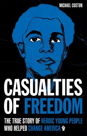 Casualties of Freedom - The True Story of Heroic Young People Who Helped Change America by Michael Coston from Bookbaby in History category