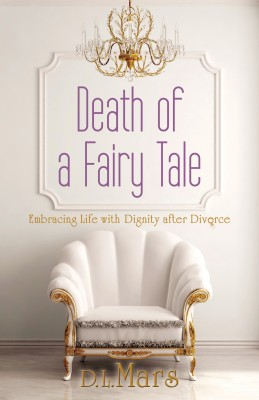 Death of a Fairy Tale - Embracing Life with Dignity After Divorce by D. L. Mars from Bookbaby in Family & Health category