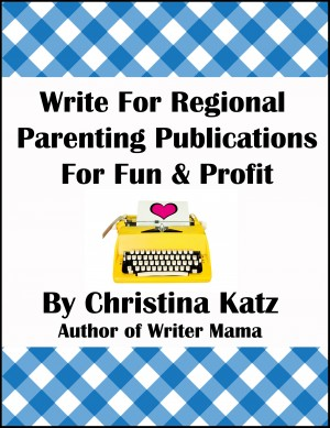 Write For Regional Parenting Publications For Fun & Profit - A Step-By-Step Guide For Beginners by Christina Katz from Bookbaby in General Novel category