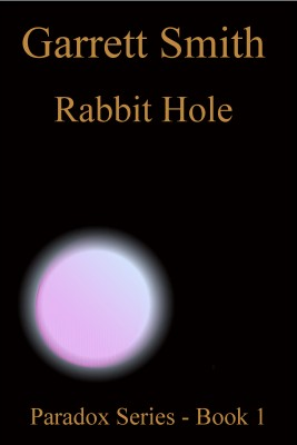 Rabbit Hole - The Paradox Series - Book 1 by Garrett Smith from Bookbaby in General Novel category