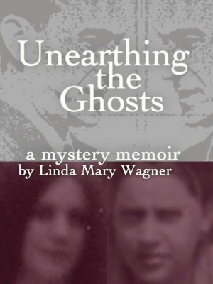 Unearthing the Ghosts - A Mystery Memoir by Linda Mary Wagner from Bookbaby in Autobiography & Biography category