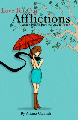 Love For Our Afflictions - Allowing Pain to Pave the Way to Peace by Ariana Carruth from Bookbaby in Autobiography & Biography category