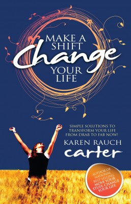 Make A Shift, Change Your Life - Simple Solutions to Transform Your Life From Drab to Fab Now! by Karen Rauch Carter from Bookbaby in Lifestyle category