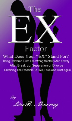 The 'EX' Factor - What Does Your 'EX' Stand For? - Being Delivered From the Wrong Mentality And Activity by Lisa R. Murray from Bookbaby in Family & Health category