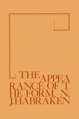 The Appearance of the Form - Four Essays on the Position Designing Takes Between People and Things by N. John Habraken from Bookbaby in General Novel category