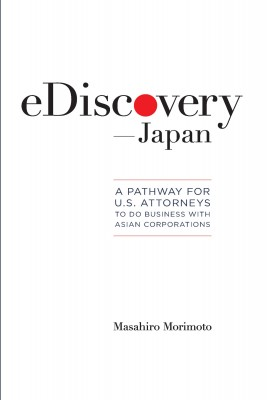eDiscovery—Japan - A Pathway for U.S. Corporations to Do Business with Asian Corporations by Masahiro Morimoto from Bookbaby in Business & Management category