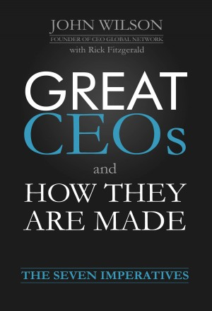 Great CEOs and How They Are Made - The Seven Imperatives by John Wilson from Bookbaby in Finance & Investments category