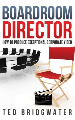 Boardroom Director - How To Produce Exceptional Corporate Video by Ted Bridgwater from Bookbaby in Engineering & IT category