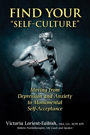 Find Your 'Self-Culture' - Moving From Depression and Anxiety to Monumental Self-Acceptance by Victoria Lorient-Faibish from Bookbaby in Lifestyle category