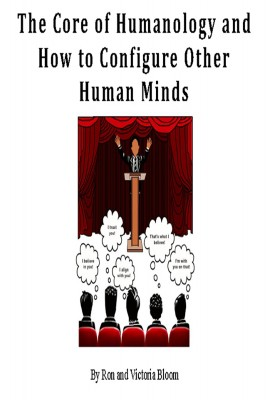 The Core of Humanology and How to Configure Other Human Minds by Ron Bloom from Bookbaby in Motivation category