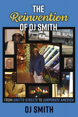 The Reinvention of OJ Smith - From Ghetto Streets to Corporate America by OJ Smith from Bookbaby in Autobiography & Biography category