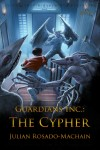 Guardians Inc.: The Cypher  by Julian Rosado-Machain from  in  category