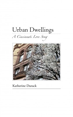 Urban Dwellings: A Cincinnati Love Song  by Katherine Durack from Bookbaby in Travel category
