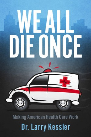 We All Die Once  by Dr. Larry Kessler from Bookbaby in Family & Health category