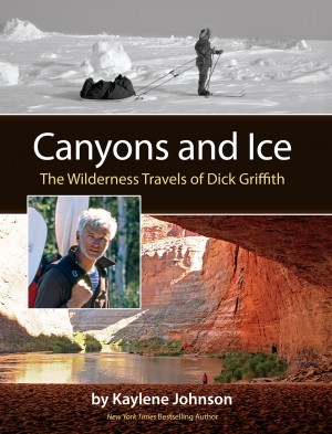 Canyons and Ice: The Wilderness Travels of Dick Griffith  by Kaylene Johnson from Bookbaby in Autobiography & Biography category