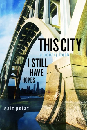 This City a Poetry Book I Still Have Hopes by Sait Polat from Bookbaby in General Novel category