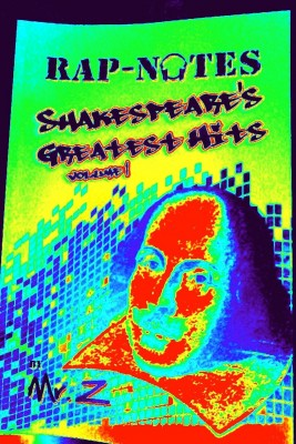 Rap-Notes: Shakespeare's Greatest Hits, Vol. 1 - Think 'Cliff-Notes meets 50-Cent meets Shakespeare' by Mr. Z from Bookbaby in General Academics category
